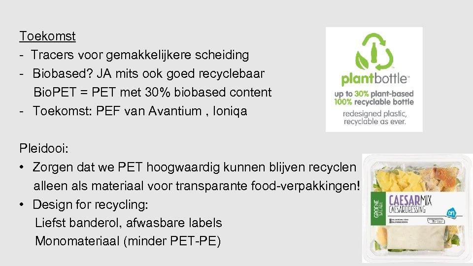 Toekomst - Tracers voor gemakkelijkere scheiding - Biobased? JA mits ook goed recyclebaar Bio.