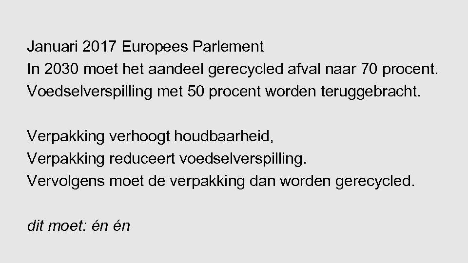 Januari 2017 Europees Parlement In 2030 moet het aandeel gerecycled afval naar 70 procent.
