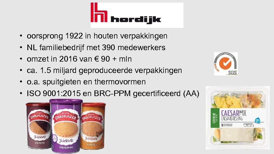 • • • oorsprong 1922 in houten verpakkingen NL familiebedrijf met 390 medewerkers