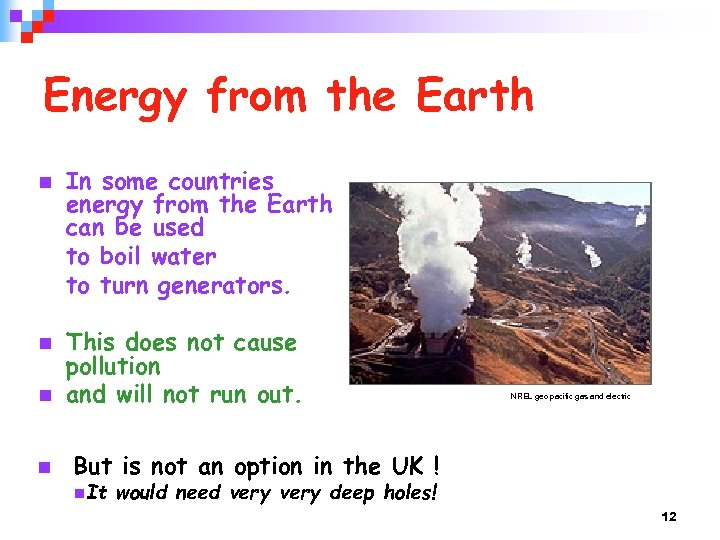 Energy from the Earth n n In some countries energy from the Earth can