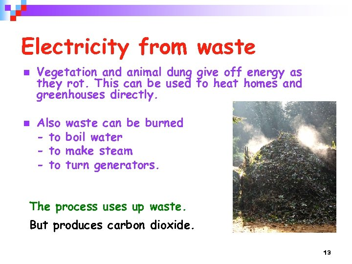 Electricity from waste n n Vegetation and animal dung give off energy as they