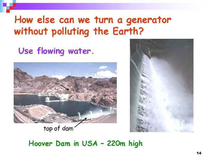How else can we turn a generator without polluting the Earth? Use flowing water.