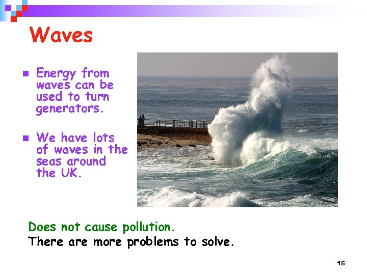 Waves n n Energy from waves can be used to turn generators. We have