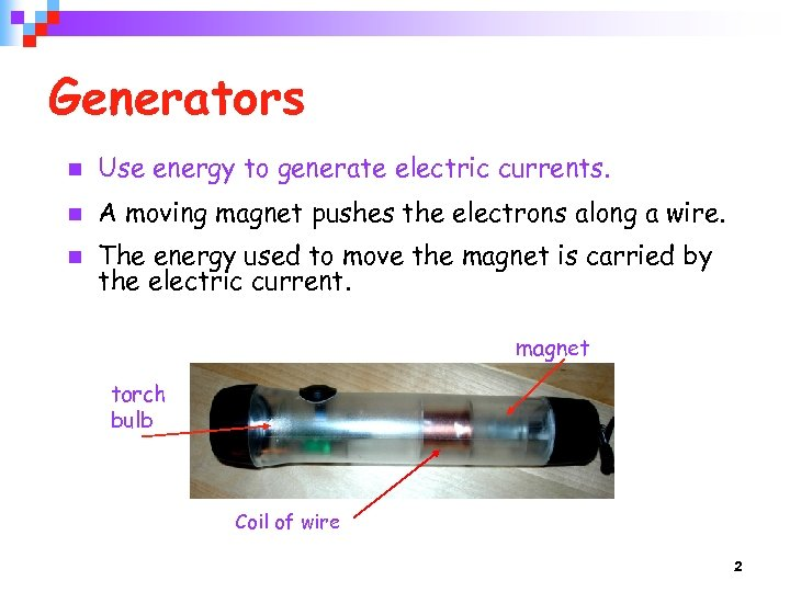 Generators n Use energy to generate electric currents. n A moving magnet pushes the
