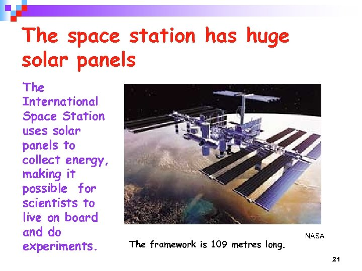 The space station has huge solar panels The International Space Station uses solar panels