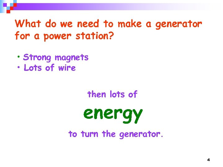 What do we need to make a generator for a power station? • Strong