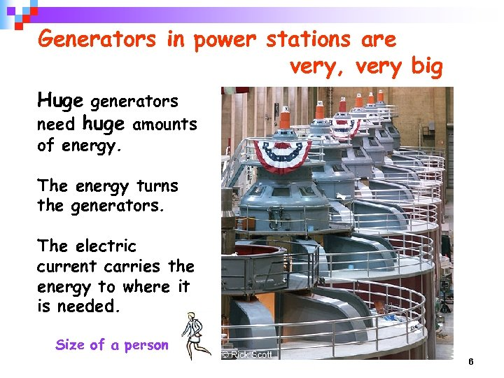 Generators in power stations are very, very big Huge generators need huge amounts of