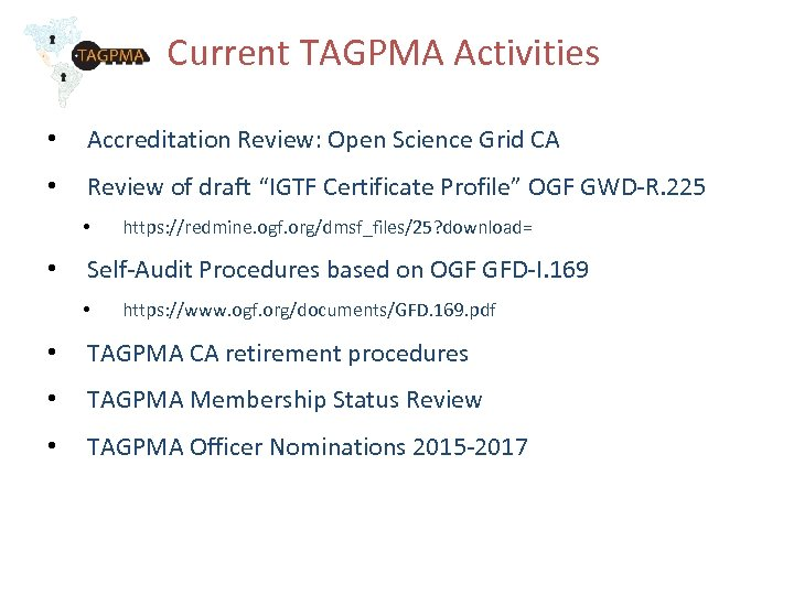 Current TAGPMA Activities • Accreditation Review: Open Science Grid CA • Review of draft