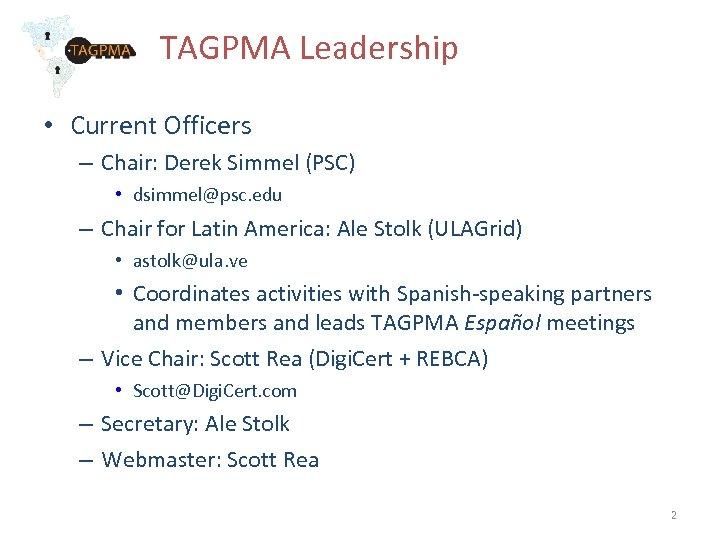 TAGPMA Leadership • Current Officers – Chair: Derek Simmel (PSC) • dsimmel@psc. edu –