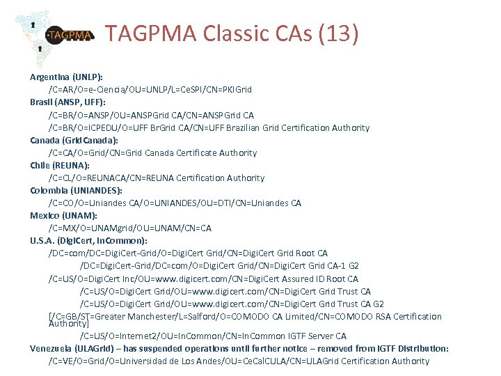 TAGPMA Classic CAs (13) Argentina (UNLP): /C=AR/O=e-Ciencia/OU=UNLP/L=Ce. SPI/CN=PKIGrid Brasil (ANSP, UFF): /C=BR/O=ANSP/OU=ANSPGrid CA/CN=ANSPGrid CA