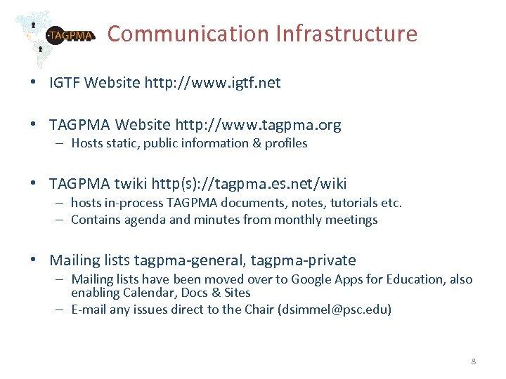 Communication Infrastructure • IGTF Website http: //www. igtf. net • TAGPMA Website http: //www.