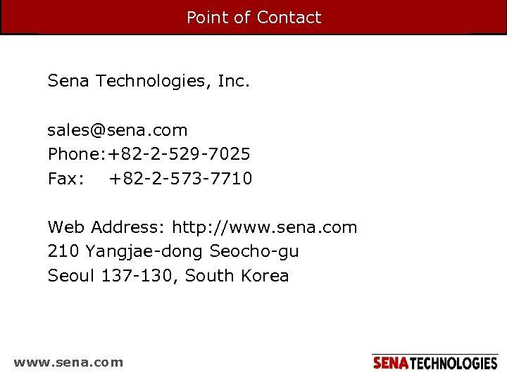 Point of Contact Sena Technologies, Inc. sales@sena. com Phone: +82 -2 -529 -7025 Fax: