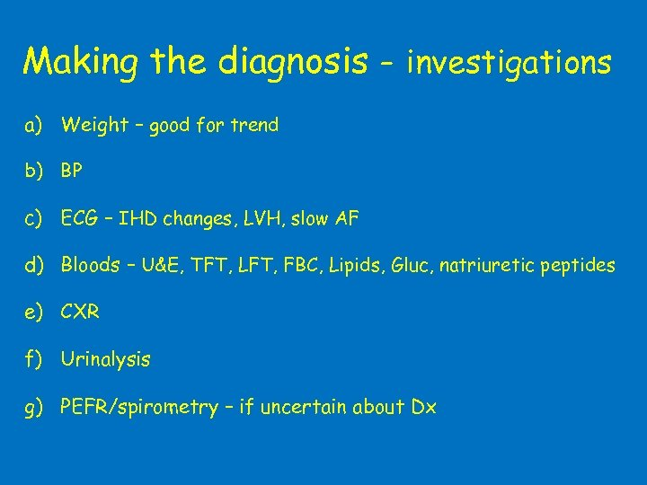 Making the diagnosis - investigations a) Weight – good for trend b) BP c)