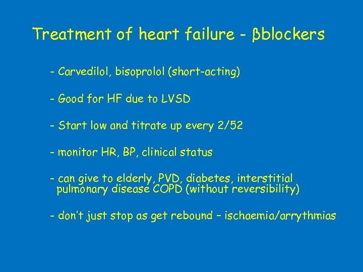 Treatment of heart failure - βblockers - Carvedilol, bisoprolol (short-acting) - Good for HF