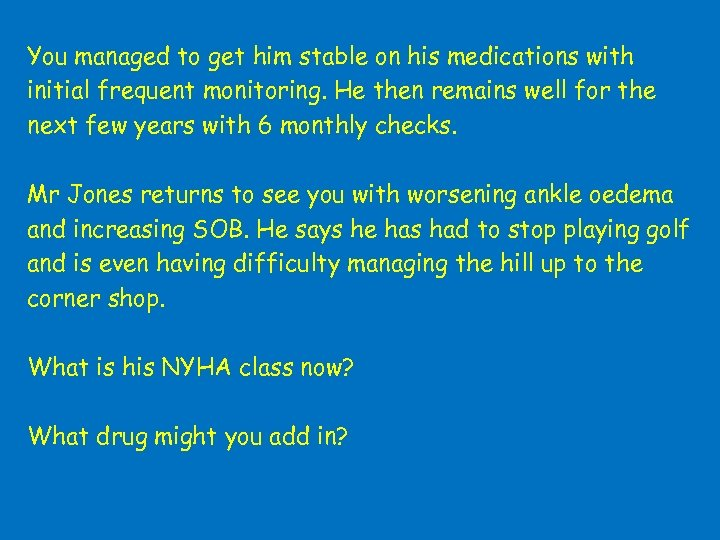 You managed to get him stable on his medications with initial frequent monitoring. He