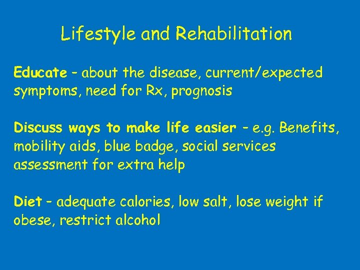 Lifestyle and Rehabilitation Educate – about the disease, current/expected symptoms, need for Rx, prognosis