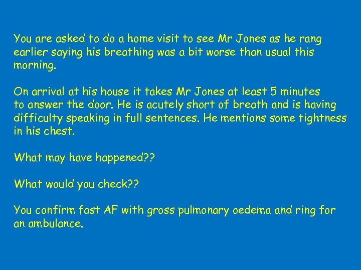 You are asked to do a home visit to see Mr Jones as he