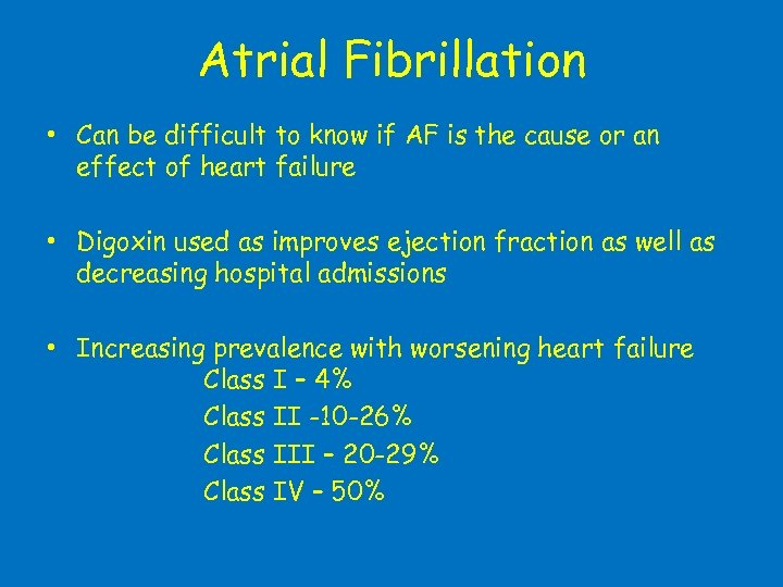 Atrial Fibrillation • Can be difficult to know if AF is the cause or
