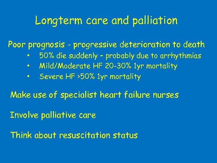 Longterm care and palliation Poor prognosis - progressive deterioration to death • • •
