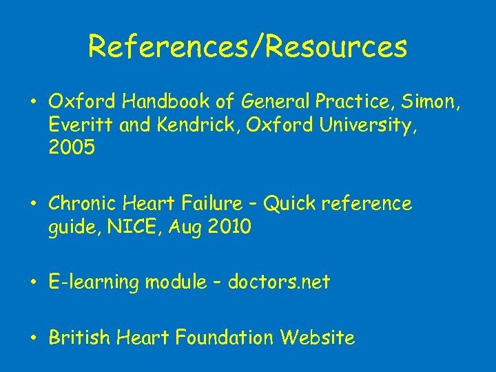 References/Resources • Oxford Handbook of General Practice, Simon, Everitt and Kendrick, Oxford University, 2005