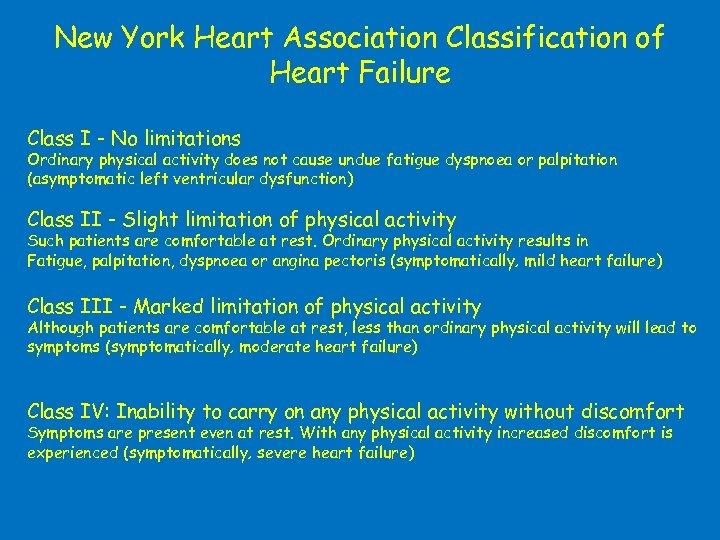 New York Heart Association Classification of Heart Failure Class I - No limitations Ordinary