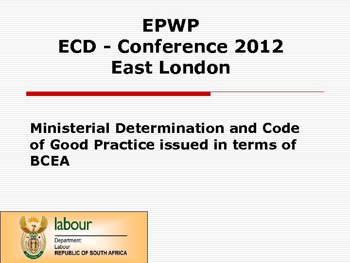 EPWP ECD - Conference 2012 East London Ministerial Determination and Code of Good Practice