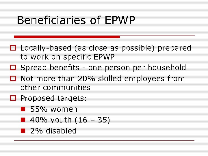 Beneficiaries of EPWP o Locally-based (as close as possible) prepared to work on specific