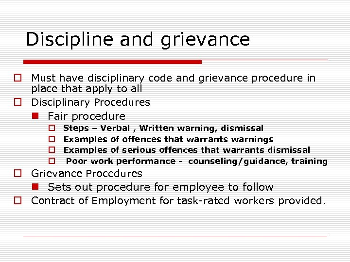 Discipline and grievance o Must have disciplinary code and grievance procedure in place that