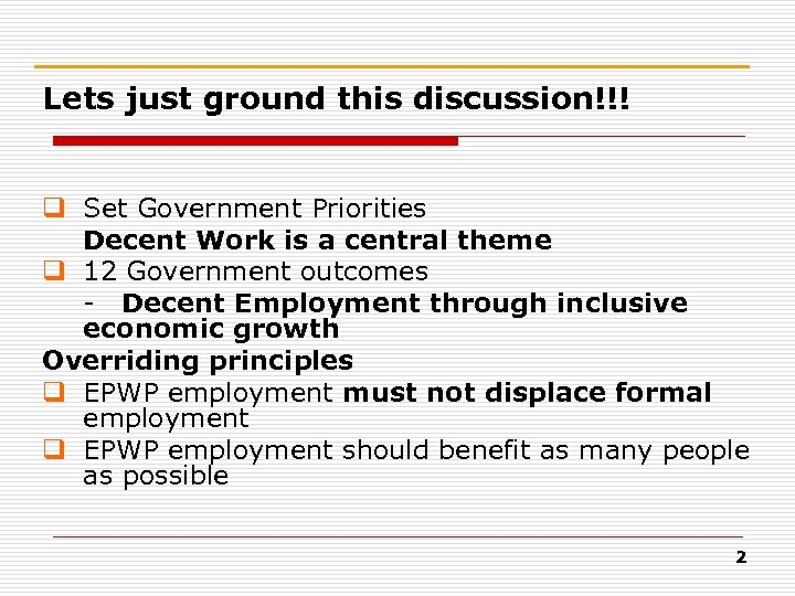 Lets just ground this discussion!!! q Set Government Priorities Decent Work is a central