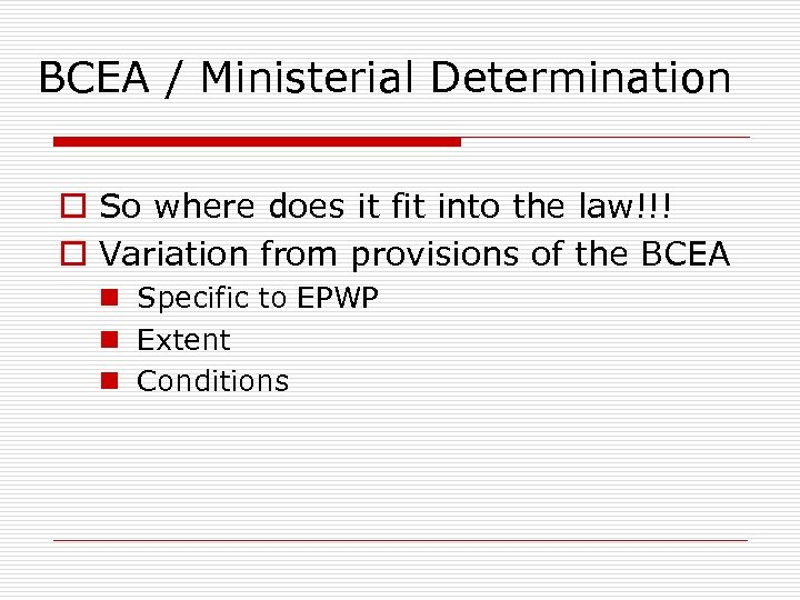 BCEA / Ministerial Determination o So where does it fit into the law!!! o