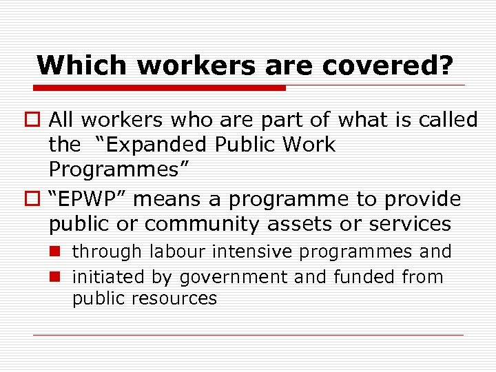 Which workers are covered? o All workers who are part of what is called