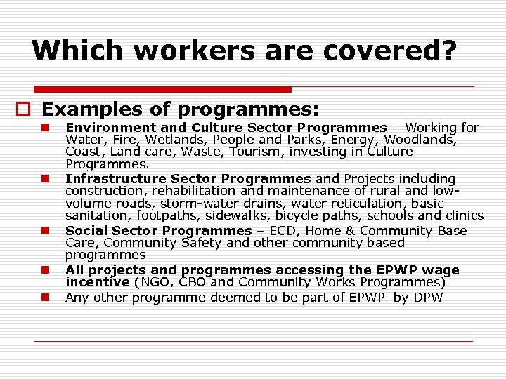 Which workers are covered? o Examples of programmes: n n n Environment and Culture