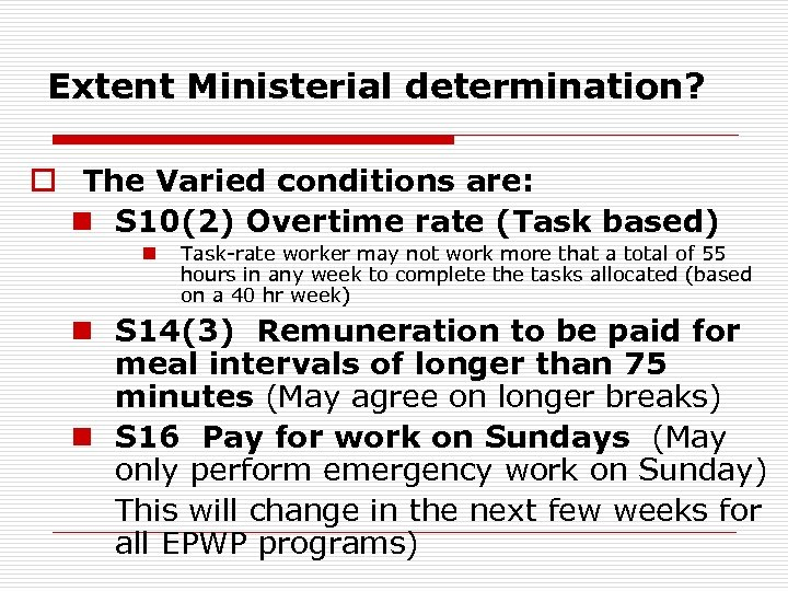 Extent Ministerial determination? o The Varied conditions are: n S 10(2) Overtime rate (Task