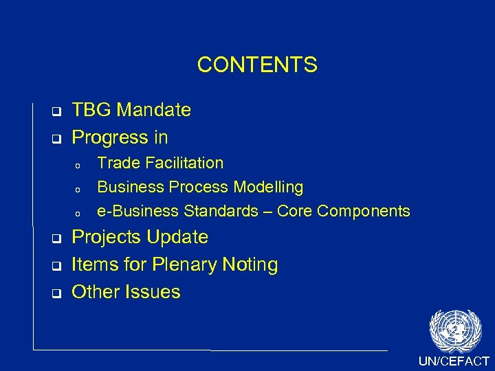 CONTENTS TBG Mandate Progress in o o o Trade Facilitation Business Process Modelling e-Business