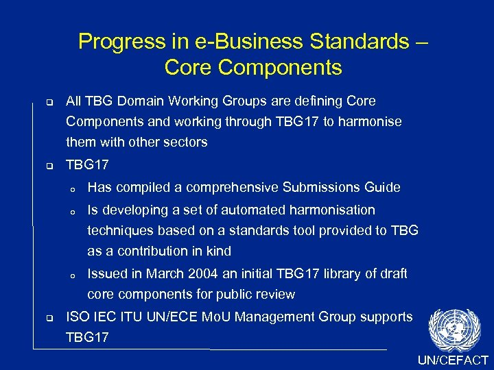 Progress in e-Business Standards – Core Components All TBG Domain Working Groups are defining