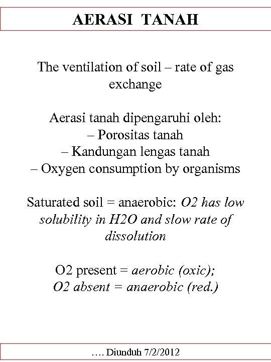 AERASI TANAH The ventilation of soil – rate of gas exchange Aerasi tanah dipengaruhi