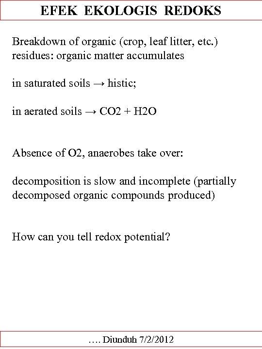 EFEK EKOLOGIS REDOKS Breakdown of organic (crop, leaf litter, etc. ) residues: organic matter
