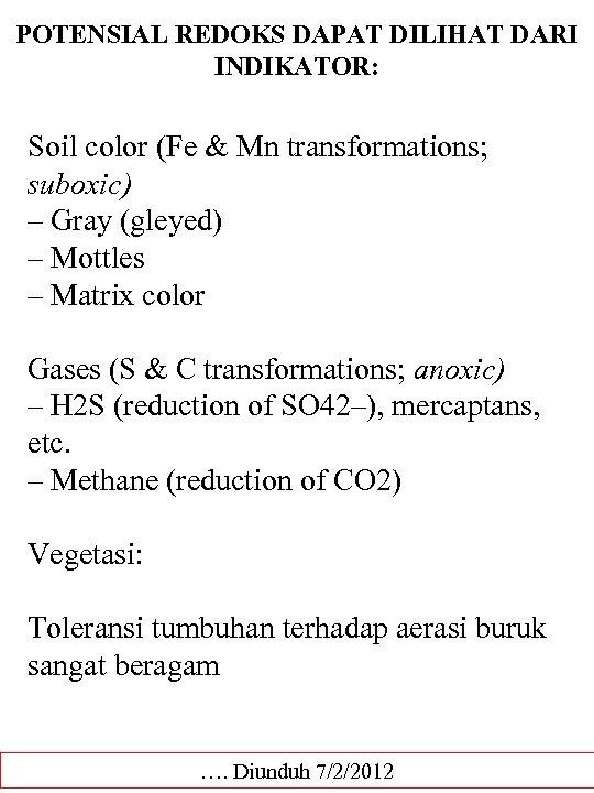 POTENSIAL REDOKS DAPAT DILIHAT DARI INDIKATOR: Soil color (Fe & Mn transformations; suboxic) –