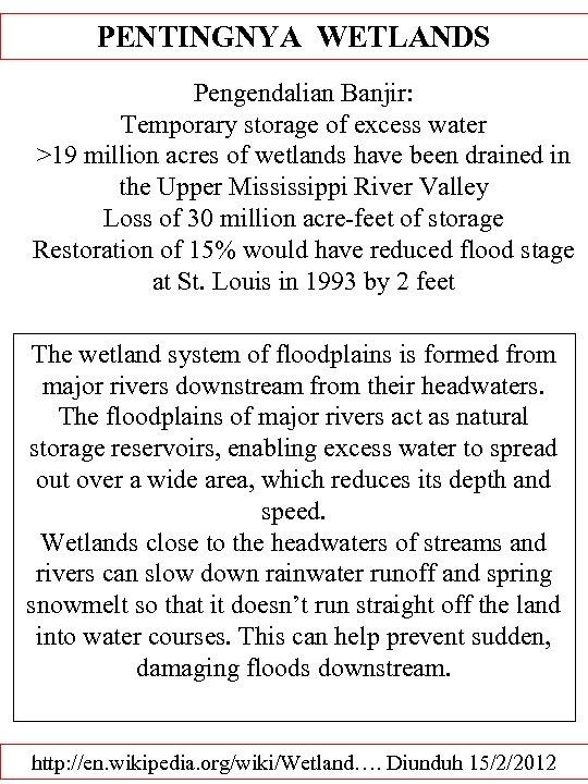 PENTINGNYA WETLANDS Pengendalian Banjir: Temporary storage of excess water >19 million acres of wetlands