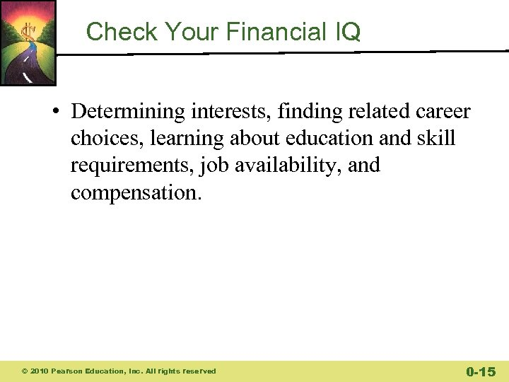 Check Your Financial IQ • Determining interests, finding related career choices, learning about education