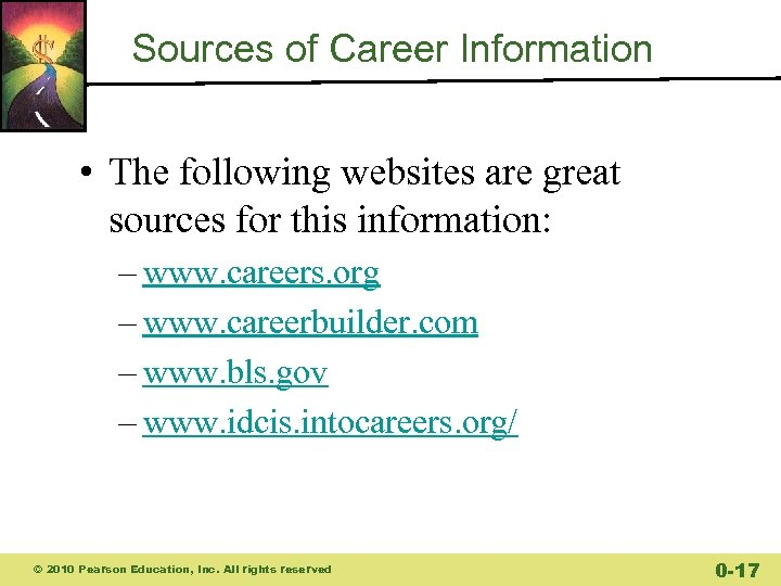 Sources of Career Information • The following websites are great sources for this information: