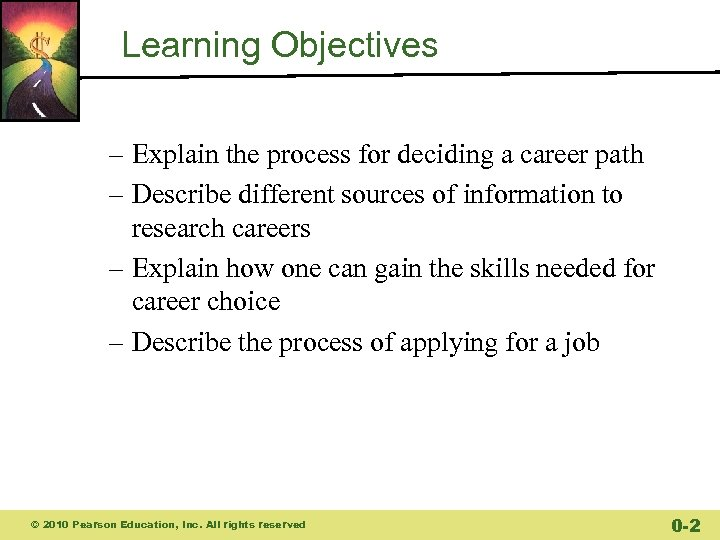 Learning Objectives – Explain the process for deciding a career path – Describe different