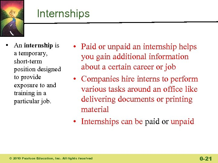 Internships • An internship is a temporary, short-term position designed to provide exposure to
