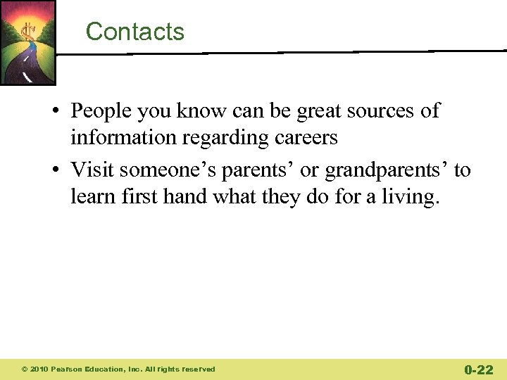 Contacts • People you know can be great sources of information regarding careers •