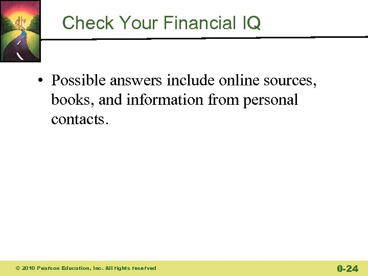 Check Your Financial IQ • Possible answers include online sources, books, and information from