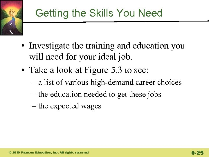 Getting the Skills You Need • Investigate the training and education you will need