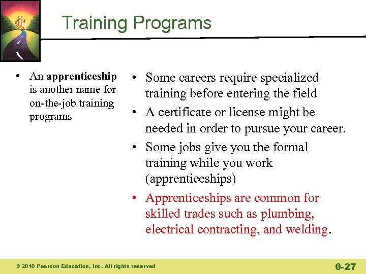 Training Programs • An apprenticeship is another name for on-the-job training programs • Some