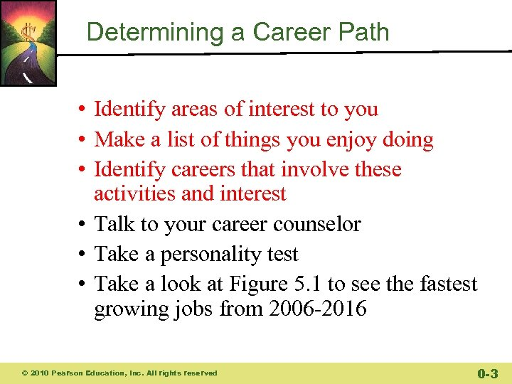 Determining a Career Path • Identify areas of interest to you • Make a