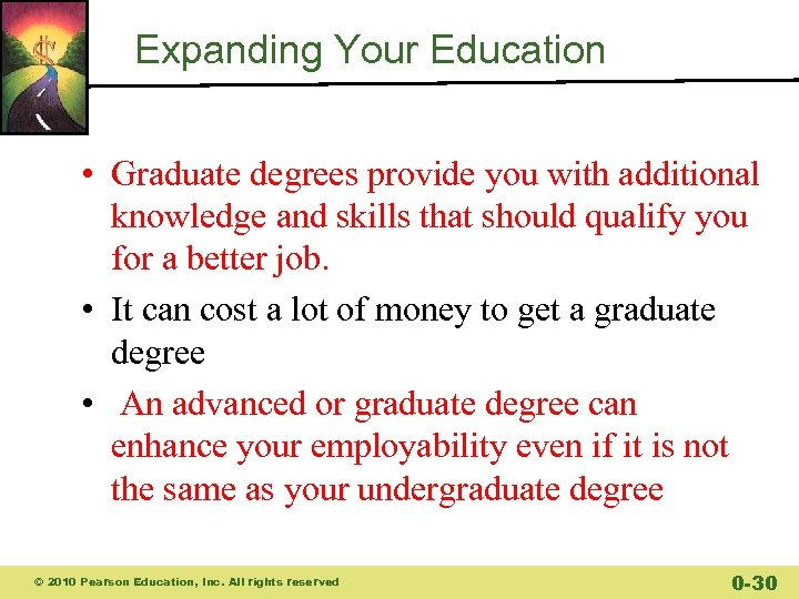 Expanding Your Education • Graduate degrees provide you with additional knowledge and skills that