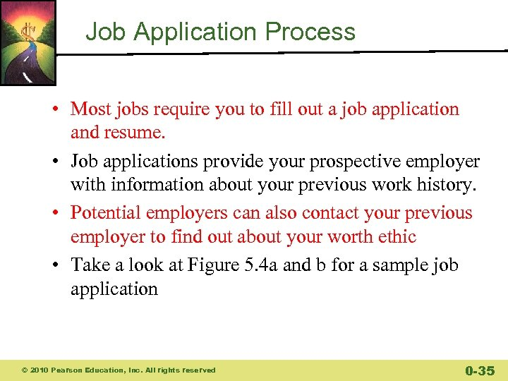 Job Application Process • Most jobs require you to fill out a job application